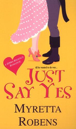 Just Say Yes (Zebra Regency Romance): Robens, Myretta