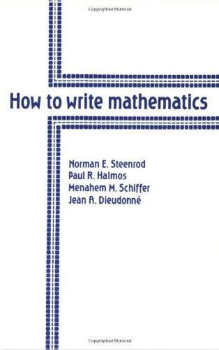 How to Write Mathematics: Norman E. Steenrod; Paul R. Halmos; Menahem M. Schiffer; Jean A. ...