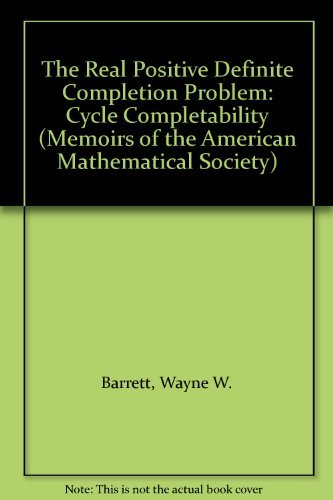 The Real Positive Definite Completion Problem: Cycle Completability (Memoirs of the American Mathematical Society) (0821804731) by Barrett, Wayne W.; Johnson, Charles R.; Loewy, Raphael