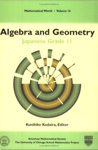 Algebra and Geometry: Japanese Grade 11 (Mathematical: Kodaira, Kunihiko, ed.,