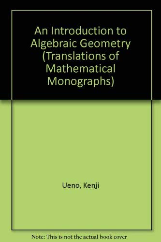 INTRODUCTION TO ALGEBRAIC GEOMETRY. Translations of Mathematical Monographs, Volume 166: Ueno, ...