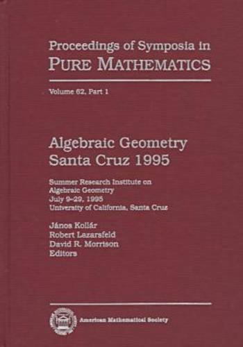 9780821808948: Algebraic Geometry Santa Cruz 1995: Summer Research Institute on Algebraic Geometry, July 9-29, 1995, University of California, Santa Cruz (Proceedings of Symposia in Pure Mathematics) (Pt. 1)