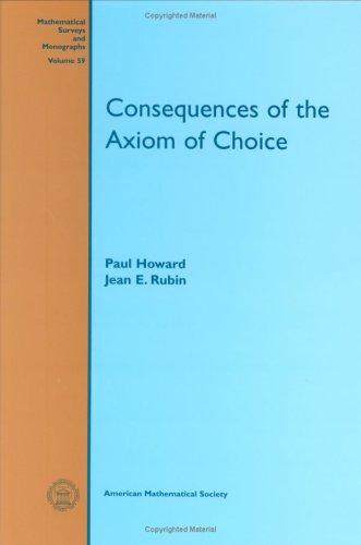 9780821809778: Consequences of the Axiom of Choice (Mathematical Surveys & Monographs)
