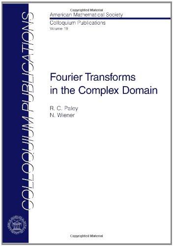 Fourier Transforms in the Complex Domain (Colloquium: Raymond E. A.