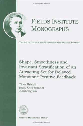 9780821810743: Shape, Smoothness and Invariant Stratification of an Attracting Set for Delayed Monotone Positive Feedback (Fields Institute Monographs, 11)