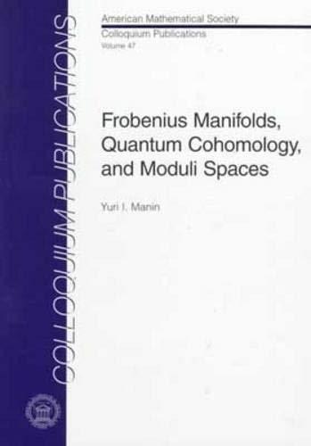 Frobenius Manifolds, Quantum Cohomology and Moduli Spaces: Iu. I. Manin,