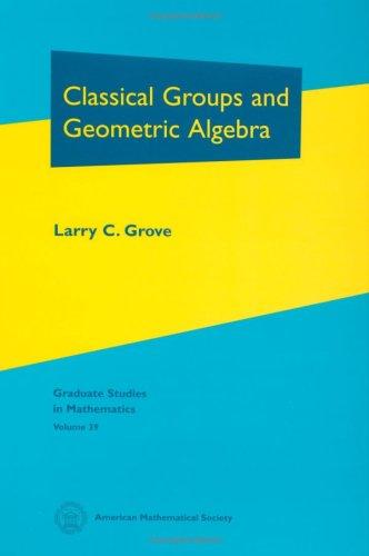 9780821820193: Classical Groups and Geometric Algebra (Graduate Studies in Mathematics)