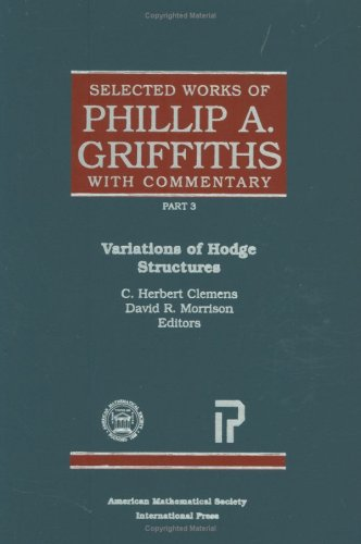 9780821820889: Variations of Hodge Structures (Selected works of Phillip A. Griffiths with Commentary, Volume 3)