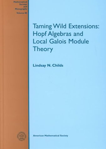 9780821821312: Taming Wild Extensions: Hopf Algebras and Local Galois Module Theory (Mathematical Surveys and Monographs)
