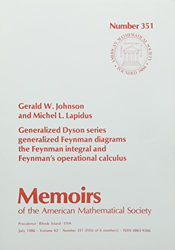 Generalized Dyson Series, Generalized Feynman's Diagrams, the Feynman Integral, and Feynman's Operational Calculus (Memoirs of the AMS - #351) (0821824139) by Gerald W Johnson; Michel L Lapidus
