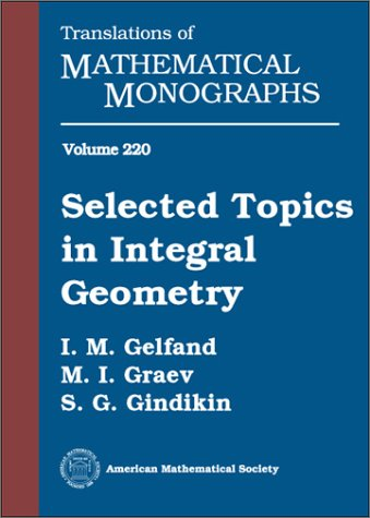 Selected Topics in Integral Geometry (Translations of Mathematical Monographs) (0821829327) by I. M. Gelfand; S. G. Gindikin; M. I. Graev
