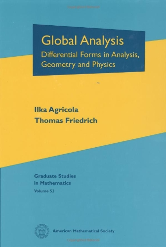 Global Analysis: Differential Forms in Analysis, Geometry, and Physics (Graduate Studies in Mathematics) (0821829513) by Ilka Agricola; Thomas Friedrich