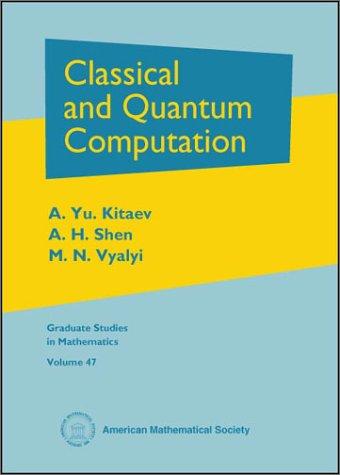 Classical and Quantum Computation: Kitaev, A.Yu; Shen, H.; Vyalyi, M.N.