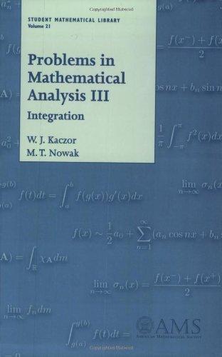 Problems in Mathematical Analysis III (Student Mathematical: Kaczor, W. J.;