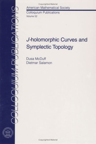 J-holomorphic Curves and Symplectic Topology (Colloquium Publications: Dusa McDuff; Dietmar