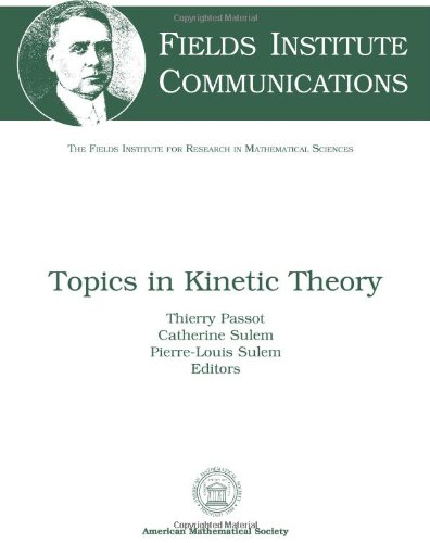 Topics in Kinetic Theory: Thematic Program on Partial Differential Equations, August 2003-june 2004...