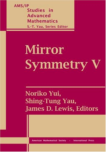 Mirror Symmetry V (Ams/Ip Studies in Advanced Mathematics): Noriko Yui; Shing-Tung Yau; and ...