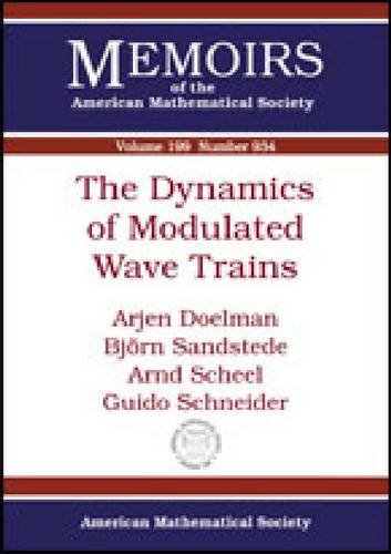 The Dynamics of Modulated Wave Trains (Memoirs of the American Mathematical Society): Arjen Doelman...