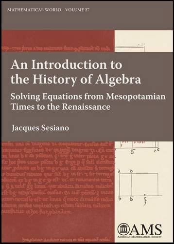 9780821844731: An Introduction to the History of Algebra: Solving Equations from Mesopotamian Times to the Renaissance (Mathematical World)