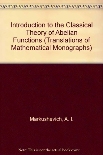 Introduction to the Classical Theory of Abelian: Markushevich, A. I.