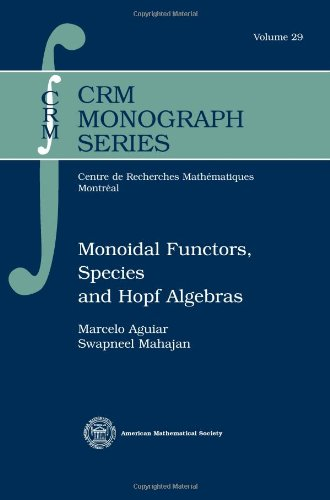 Monoidal Functors, Species and Hopf Algebras (CRM: Marcelo Aguiar; Swapneel