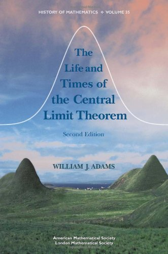 The Life and Times of the Central Limit Theorem (History of Mathematics) (0821848992) by William J. Adams