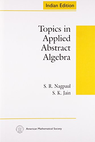 Topics in Applied Abstract Algebra (Indian Editions of AMS Titles): S R Nagpaul,S. K. Jain