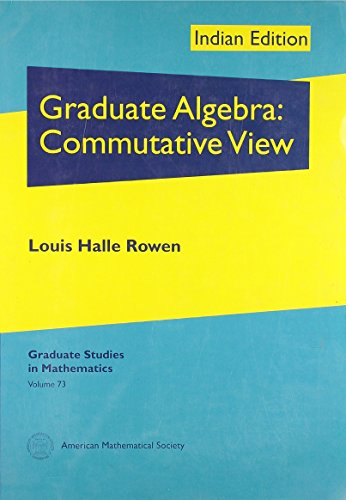 Graduate Algebra: Commutative View (Indian Editions of AMS Titles): Louis Halle Rowen