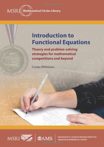 9780821853146: Introduction to Functional Equations: Theory and Problem-Solving Strategies for Mathematical Competitions and Beyond (MSRI Mathematical Circles Library)