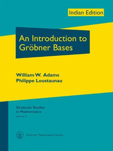 An Introduction to Grobner Bases: Philippe Loustaunau,William W. Adams