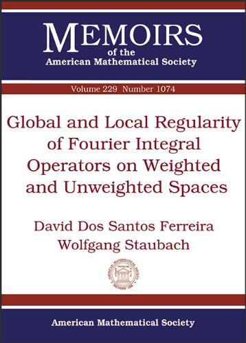 9780821891193: Global and Local Regularity of Fourier Integral Operators on Weighted and Unweighted Spaces (Memoirs of the American Mathematical Society)