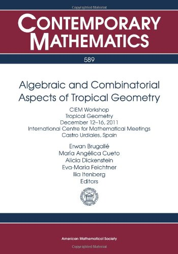 9780821891469: Algebraic and Combinatorial Aspects of Tropical Geometry: CIEM Workshop, Tropical Geometry, December 12-16, 2011 International Centre for Mathematical ... Spain: 589 (Contemporary Mathematics)