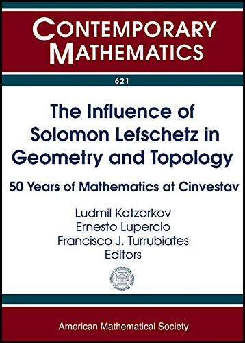The Influence of Soloman Lefschetz in Geometry and Topology: 50 Years of Mathematics at CINVESTAV: ...