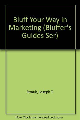 Bluff Your Way in Marketing (Bluffer's Guides Ser): Straub, Joseph T., Harding, Graham, Walton...