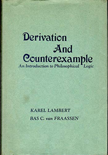 Derivation and Counterexample: An Introduction to Philosophical Logic.: LAMBERT, Karel and VAN ...