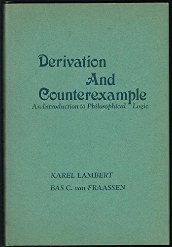 Derivation and Counterexample: An Introduction to Philosophical: Lambert, Karel;Van Fraassen,