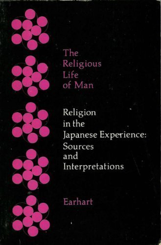 Religion in the Japanese Experience: Sources and Interpretations (The Religious life of man): H.B. ...