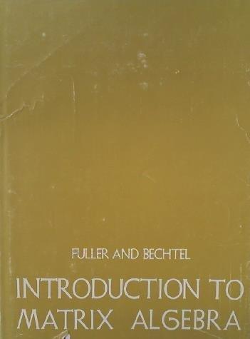 Introduction to Matrix Algebra: Fuller, Leonard E., and Robert D. Bechtel