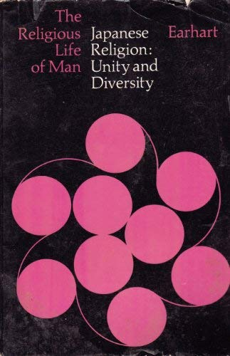 Japanese Religion:Unity and Diversity (The Religious Life: H. Byron Earhart