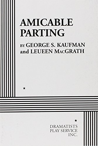 Amicable Parting.: George S. Kaufman and Leueen MacGrath; George S. Kaufman; Leueen MacGrath