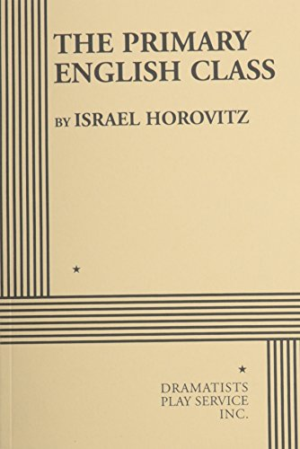The Primary English Class - Acting Edition: Israel Horovitz