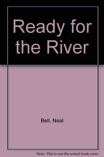 Ready for the River.: Neal Bell