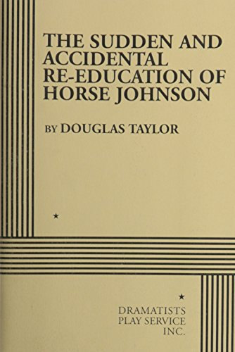The Sudden and Accidental Re-Education of Horse Johnson. (0822210932) by Douglas Taylor; Taylor, Douglas