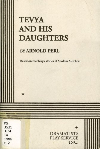 Tevya and His Daughters: (A Play) (0822211254) by Arnold Perl (based on the stories of Sholom Aleichem); Aleichem, Sholom; Perl, Arnold