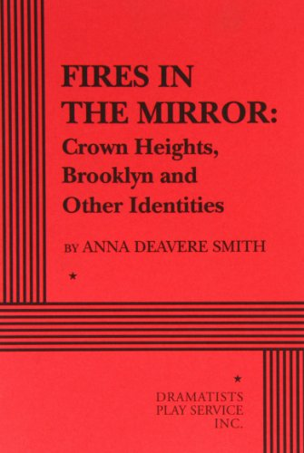 anna deveare smiths fires in the mirror Literature communication papers - anna deveare smith's fires in the mirror | 1011145 in fact in the mirror, people from different communities in crown heights are interviewed on various topics after the riot that erupted in 1991 between black and jewish categories, and in these interviews it is clear.