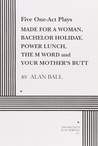 Five One Act Plays: Made for a: Alan Ball; Ball,