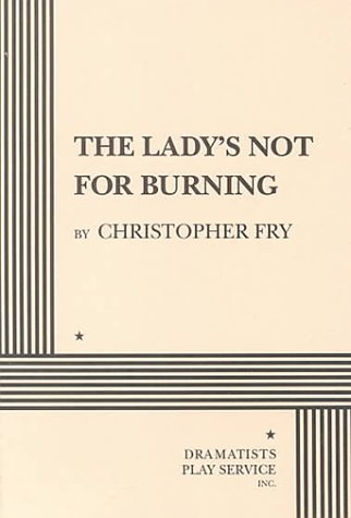 The Lady's Not For Burning. (Acting Edition for Theater Productions) (9780822214311) by Christopher Fry; Fry, Christopher