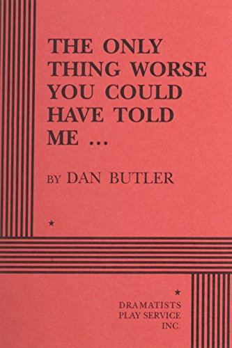 9780822216131: The Only Thing Worse You Could Have Told Me... - Acting Edition