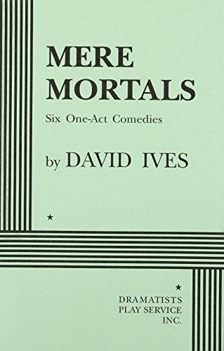 Mere Mortals: Six One-Act Comedies (Paperback): David Ives