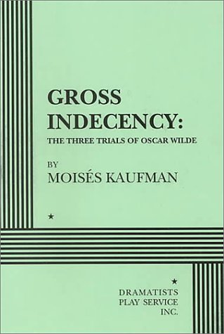 9780822216490: Gross Indecency: The Three Trials of Oscar Wilde - Acting Edition